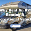 Why Rent An RV? – Renting A Recreational Vehicle